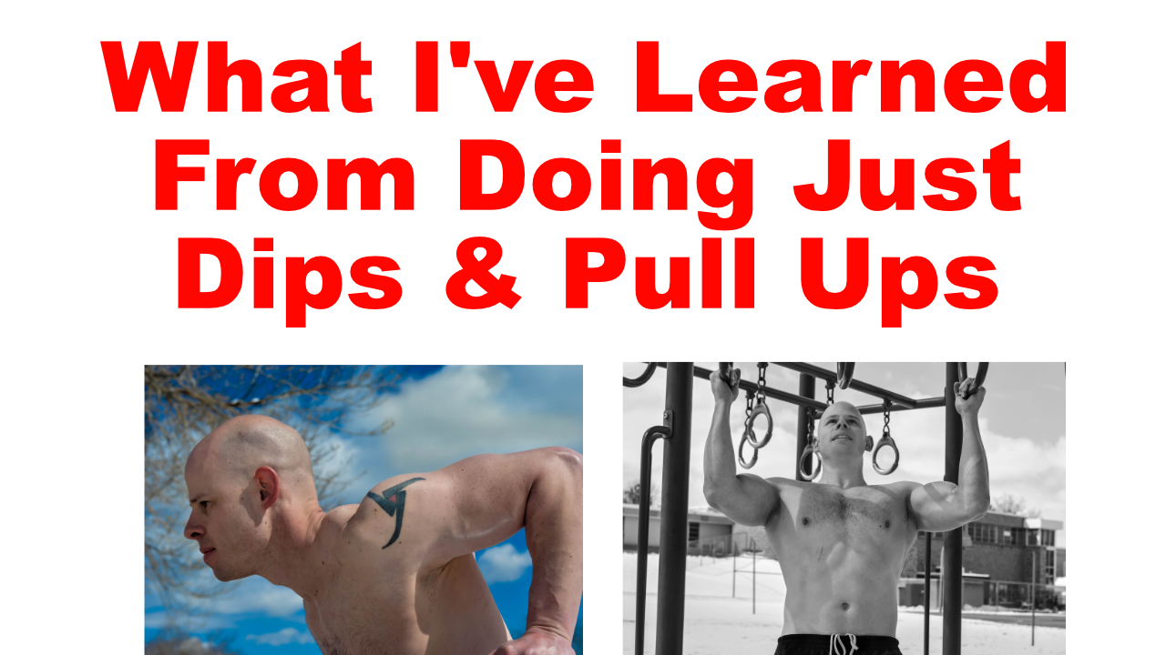 What I've Learned From Doing Only Dips and Pull Ups ...