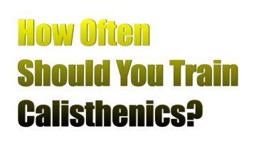 How Often Should You Do Calistheniis?