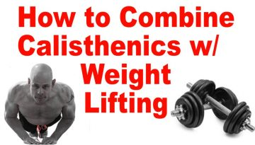 combine calisthenics with lifting