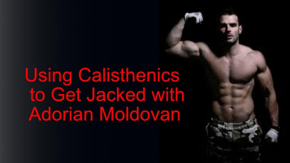 calisthenics jacked Adorian Moldovan